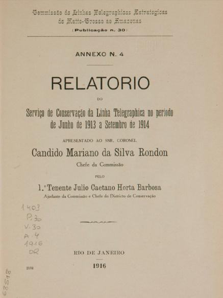 Relatorio do Serviço de Conservação da Linha Telegraphica no período de Junho de 1913 a Setembro de 1914. Publ. 30, V.30, An.4 1916