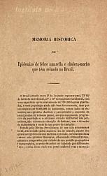 Memoria historica das Epidemias da febre amarella e cholera-morbo que têm reinado no Brasil.1873