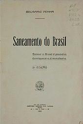Saneamento do Brasil : sanear o Brasil é povoal-o; é enriquecel-o; o moralisal-o.1918
