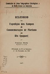 Relatorio da Expedição dos Campos de Commemoração de Floriano ao Rio Guaporé e da Exploração da zona comprehendida entre os rios Commemoração de Floriano e Pimenta Bueno. Publ.31, v. 31, 1916