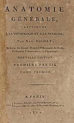 Anatomie Générale : appliquée a la Physiologie et a la Médicine / par Xav. Bichat. t.1,  1812