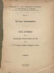 Serviço Astronomico Relatorio dos Trabalhos effectuados em 1910 pelo 1º T.te Renato Barboza Rodrigues Pereira com tabelas de latitudes e longitudes. Publ.44, v. 44, 1911