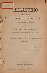 Relatorio apresentado ao Dr. Emilio M. Ribas ... no Congresso Internacional da Tuberculose em Pariz.1906