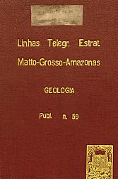 Geologia. Commissão de Linhas Telegraphicas Estrategicas de Matto Grosso ao Amazonas.Publ. 59 V. 59 1915-1918