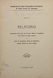 Relatório apresentado ao Chefe da Commissão, Major de Engenheiros, Candido Mariano da Silva Rondon.Publ. 21, v. 21, An. 4 1907