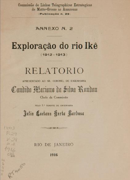 Exploração do rio Ikê (1912-1913) : Relatorio / Barbosa, Julio Caetano Horta. Publ. 29, V. 29, An. 2 1916