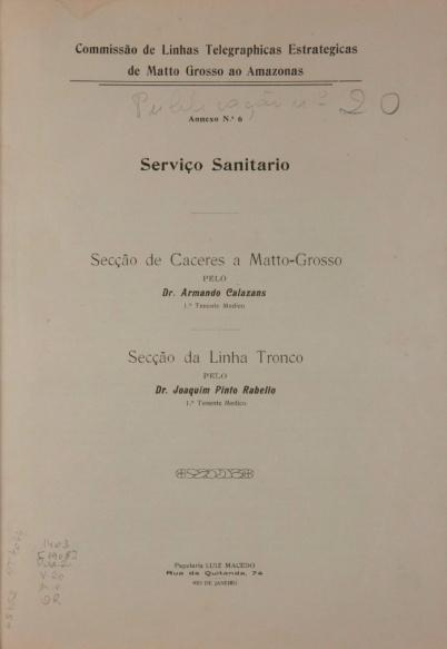 Serviço Sanitário : Secção de Caceres a Matto-Grosso : Secção da Linha Tronco. Publ. 20, V. 20, 1908