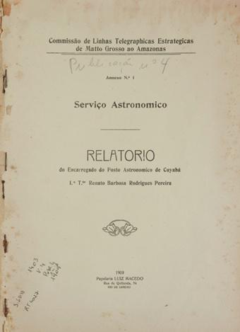 Serviço Astronômico: Relatório do Encarregado do Posto Astronomico de Cuyabá 1º T.te Renato Barbosa Rodrigues Pereira; Publ. 4, Anexo nº 1 1909