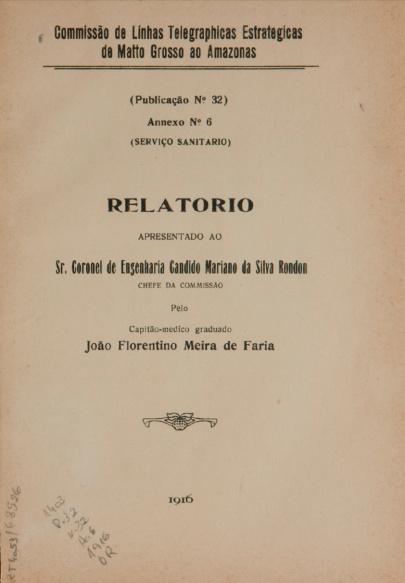 Relatório apresentado ao Sr. Coronel de Engenharia Candido Mariano da Silva Rondon, Chefe da Commissão.  Publ. 32 V. 32 An. 6 1916