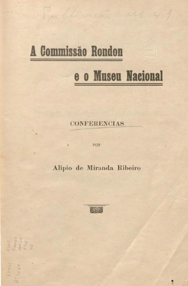 A Commissão Rondon e o Museu Nacional. Publ. 49 Vol. 49 1916