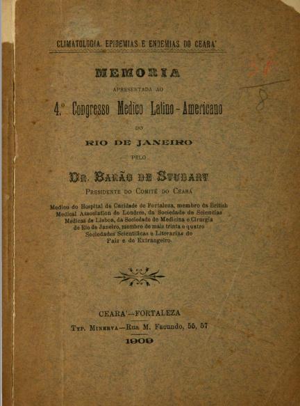 Climatologia, epidemias e endemias do Ceara : memoria apresentada ao 4º Congresso Medico Latino-Americano do Rio de Janeiro. 1909