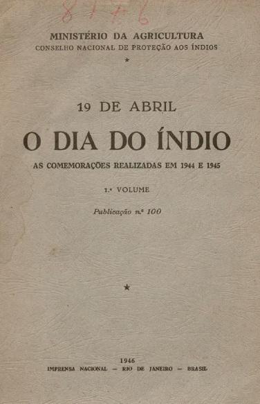 O dia do índio : 19 de abril : as comemorações realizadas em 1944 e 1945. Publ. 100, : v.1
